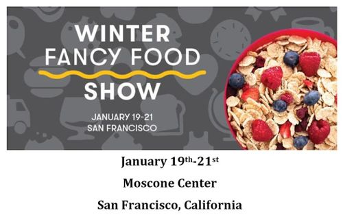 Winter Fancy Food Show, January 19th - 21st at Moscone Center in San Francisco, CA.